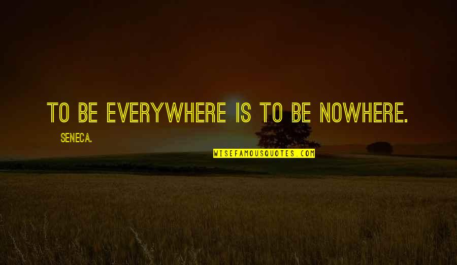 Kimiko Yoshida Quotes By Seneca.: To be everywhere is to be nowhere.