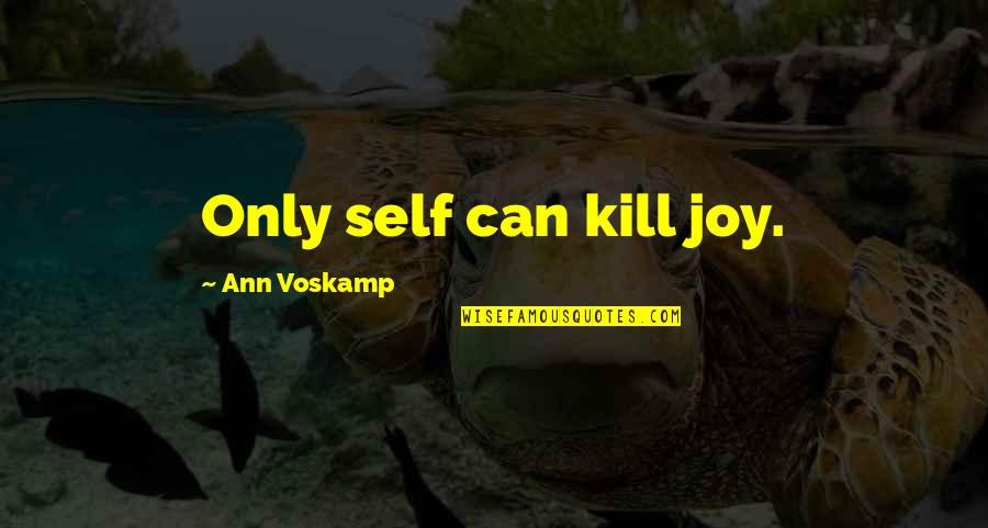 Kimmeridge Quotes By Ann Voskamp: Only self can kill joy.