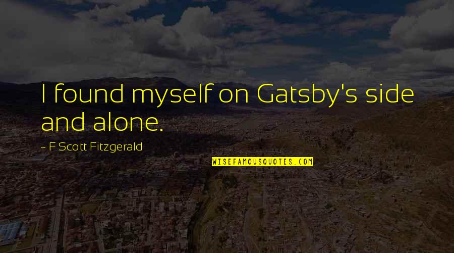Kimmeridge Quotes By F Scott Fitzgerald: I found myself on Gatsby's side and alone.