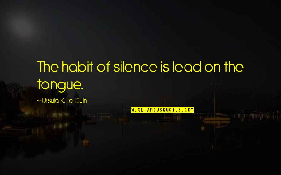 Kimmeridge Quotes By Ursula K. Le Guin: The habit of silence is lead on the