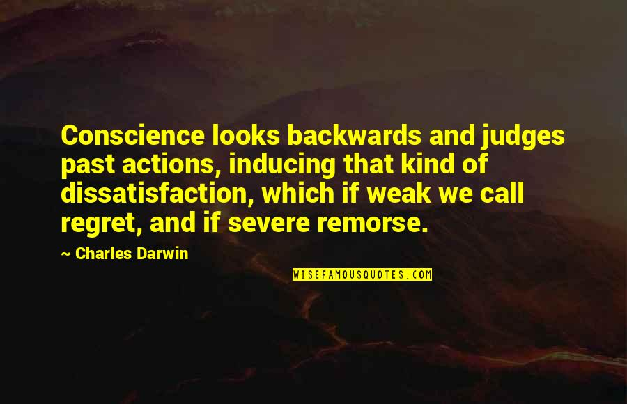 Kind Actions Quotes By Charles Darwin: Conscience looks backwards and judges past actions, inducing
