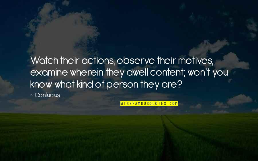 Kind Actions Quotes By Confucius: Watch their actions, observe their motives, examine wherein