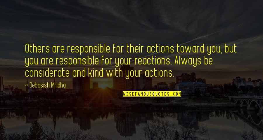 Kind Actions Quotes By Debasish Mridha: Others are responsible for their actions toward you,