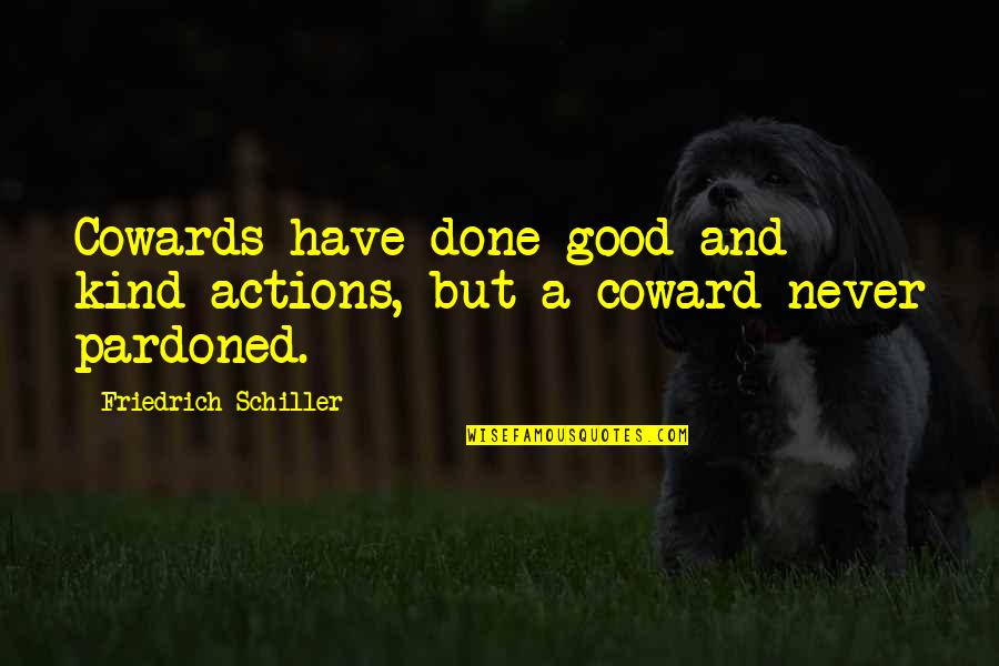 Kind Actions Quotes By Friedrich Schiller: Cowards have done good and kind actions, but