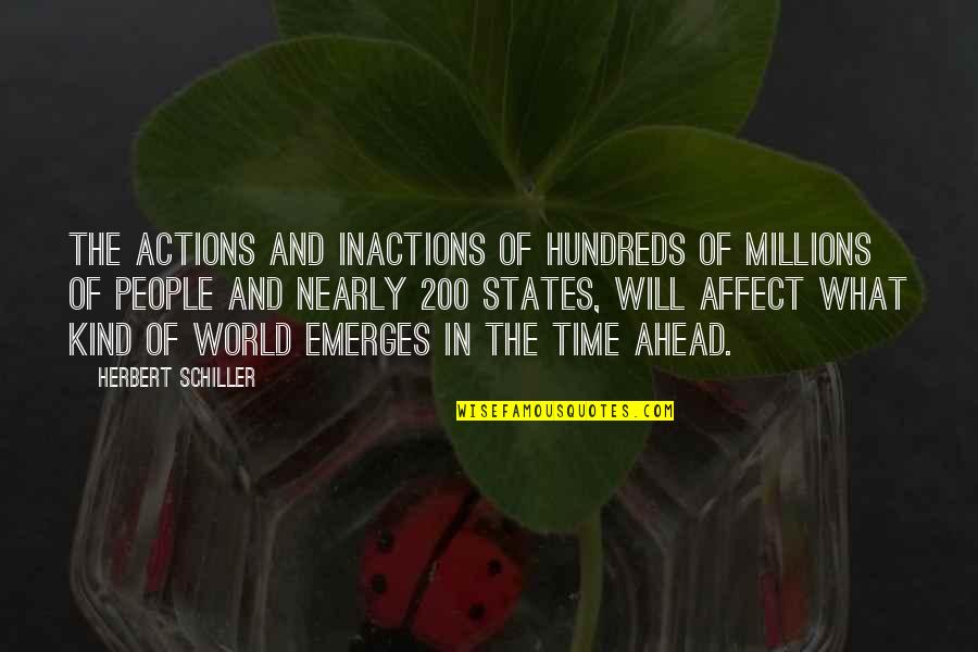 Kind Actions Quotes By Herbert Schiller: The actions and inactions of hundreds of millions