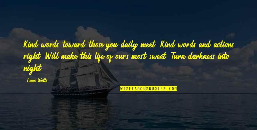 Kind Actions Quotes By Isaac Watts: Kind words toward those you daily meet, Kind