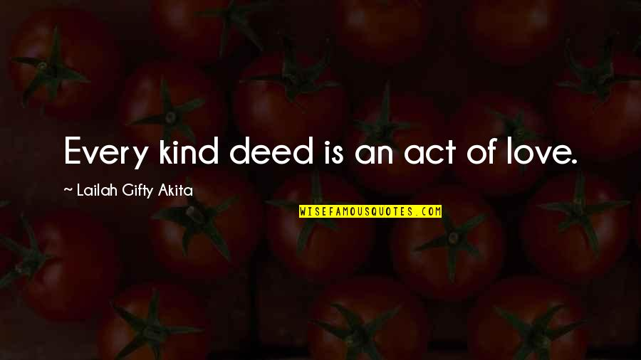 Kind Actions Quotes By Lailah Gifty Akita: Every kind deed is an act of love.