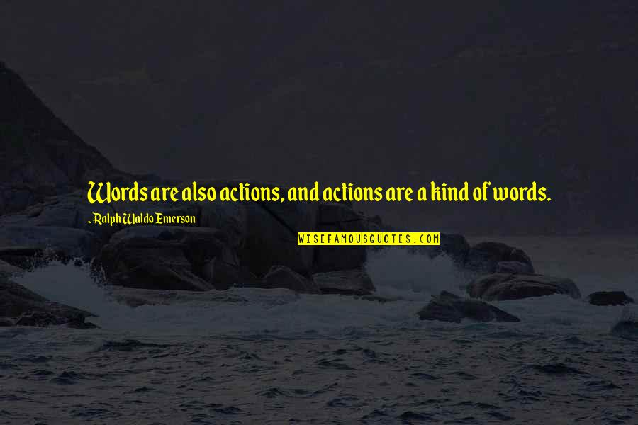 Kind Actions Quotes By Ralph Waldo Emerson: Words are also actions, and actions are a