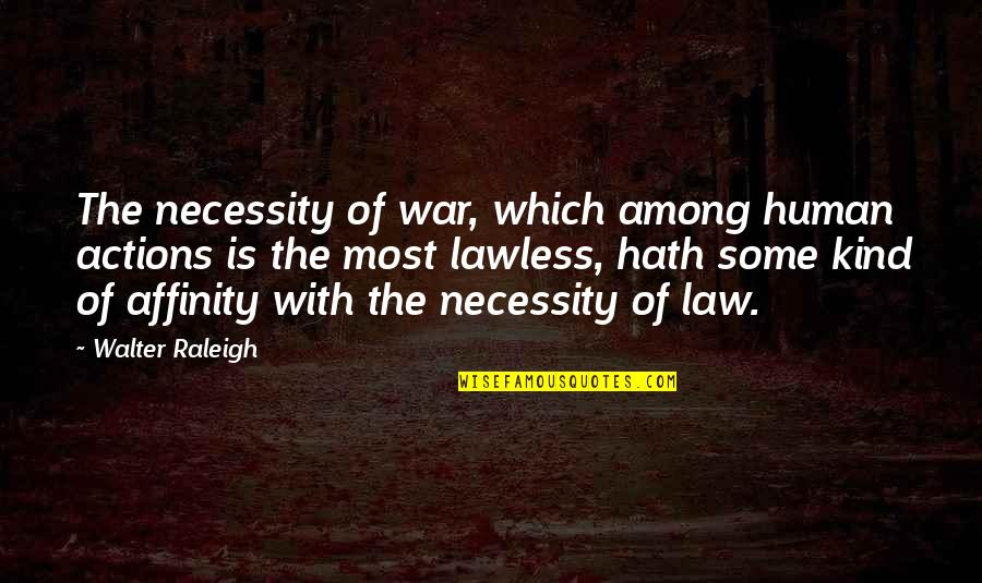 Kind Actions Quotes By Walter Raleigh: The necessity of war, which among human actions