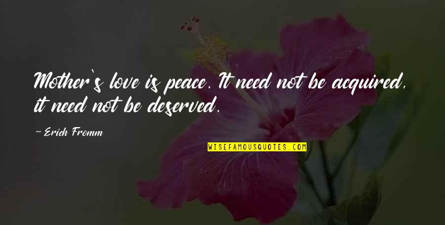 Kind Hearted Guy Quotes By Erich Fromm: Mother's love is peace. It need not be