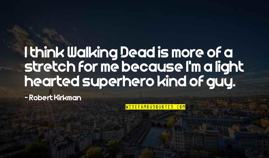 Kind Hearted Guy Quotes By Robert Kirkman: I think Walking Dead is more of a