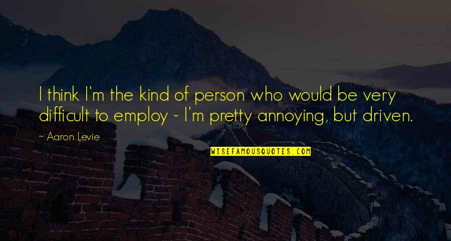 Kind Person Quotes By Aaron Levie: I think I'm the kind of person who