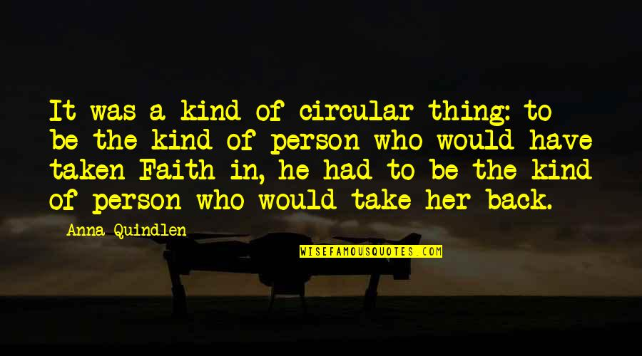 Kind Person Quotes By Anna Quindlen: It was a kind of circular thing: to