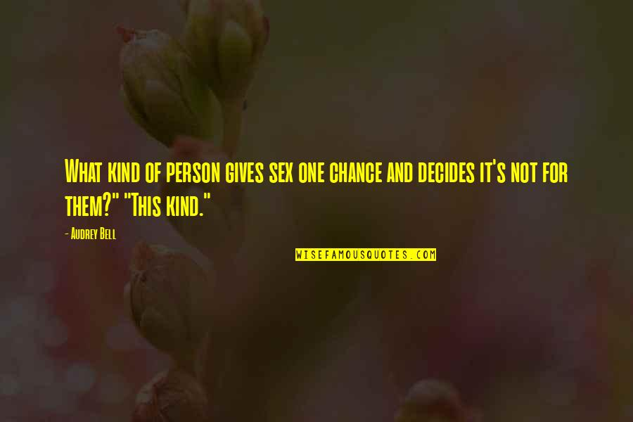 Kind Person Quotes By Audrey Bell: What kind of person gives sex one chance