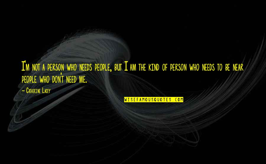 Kind Person Quotes By Catherine Lacey: I'm not a person who needs people, but
