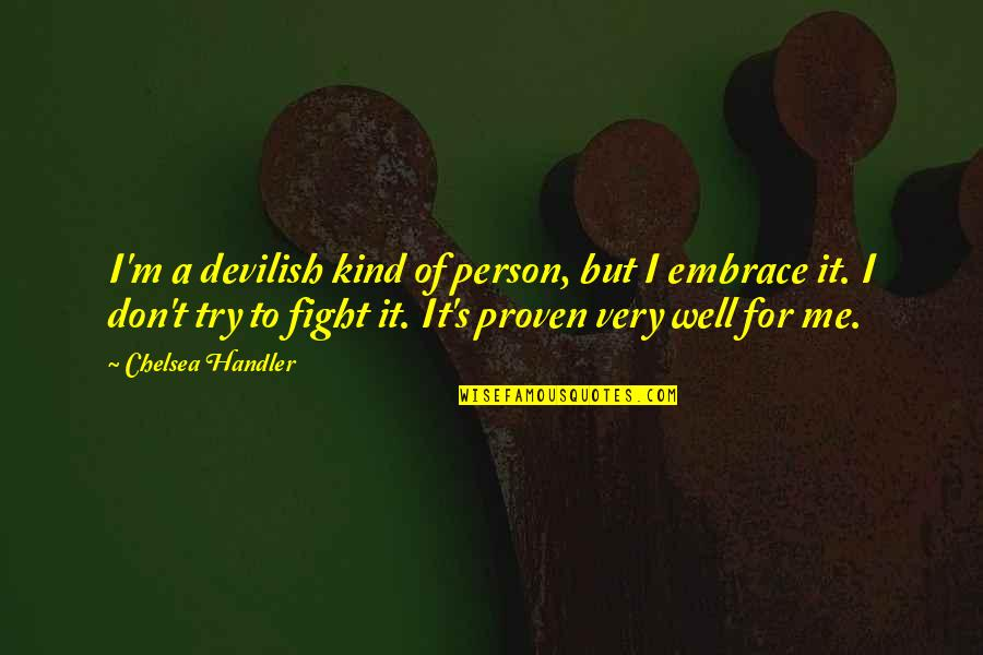 Kind Person Quotes By Chelsea Handler: I'm a devilish kind of person, but I