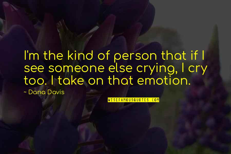 Kind Person Quotes By Dana Davis: I'm the kind of person that if I