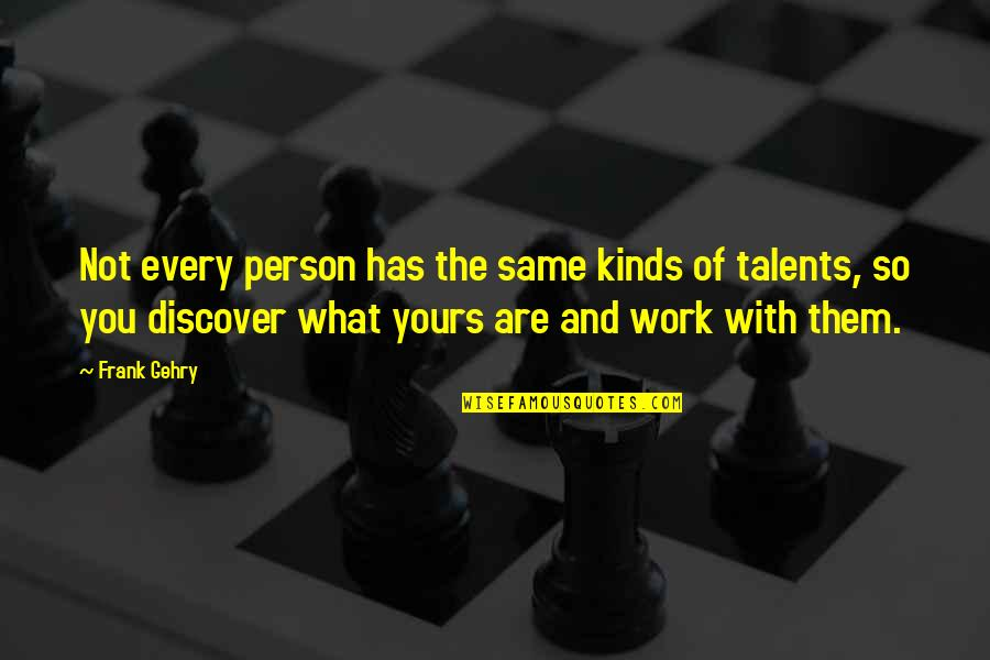Kind Person Quotes By Frank Gehry: Not every person has the same kinds of