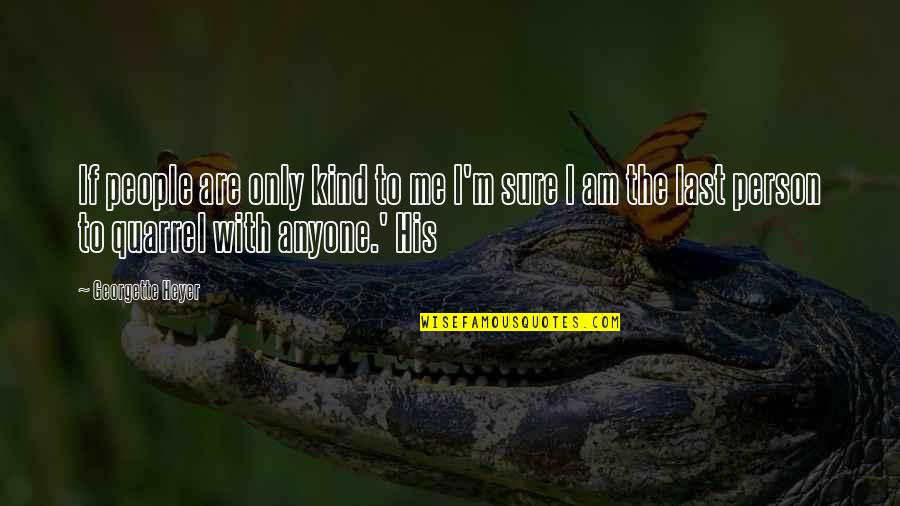 Kind Person Quotes By Georgette Heyer: If people are only kind to me I'm