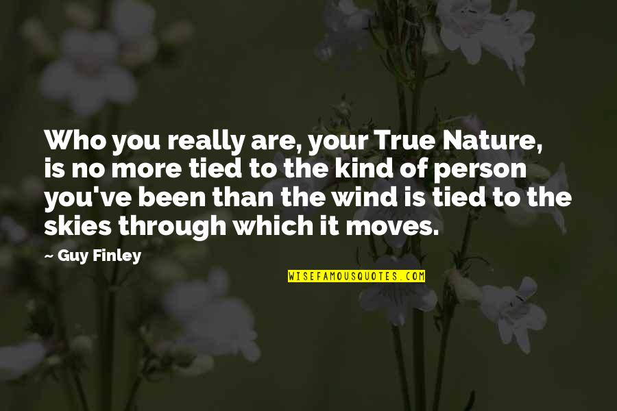 Kind Person Quotes By Guy Finley: Who you really are, your True Nature, is