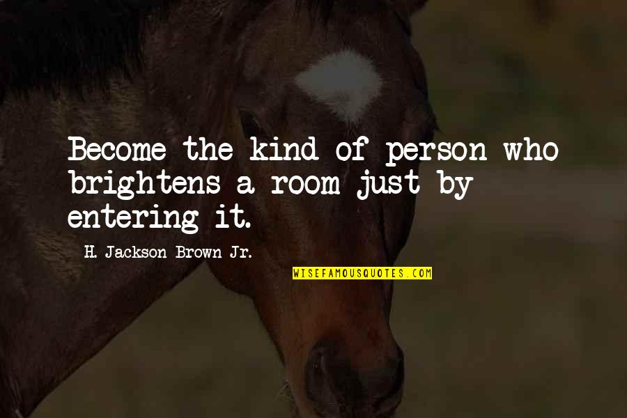 Kind Person Quotes By H. Jackson Brown Jr.: Become the kind of person who brightens a