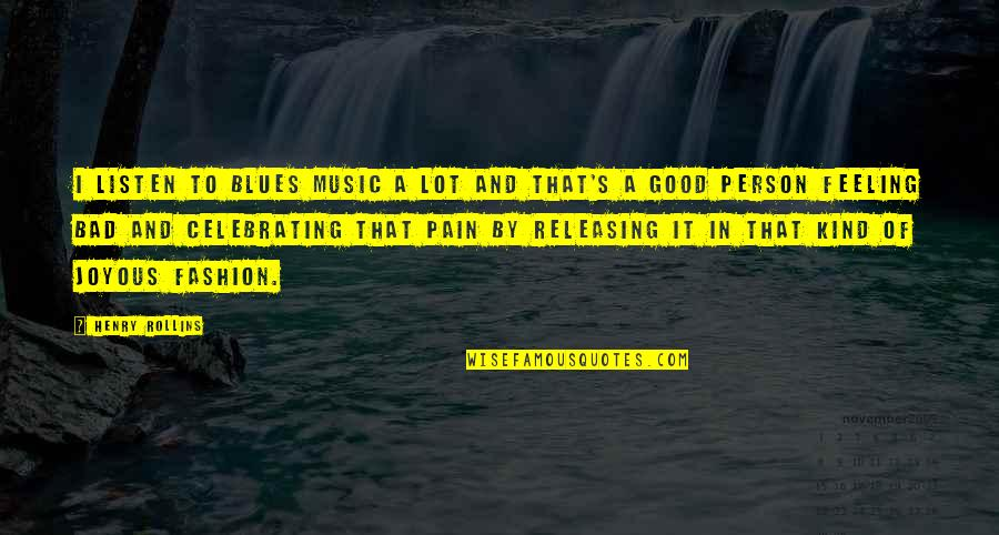 Kind Person Quotes By Henry Rollins: I listen to blues music a lot and