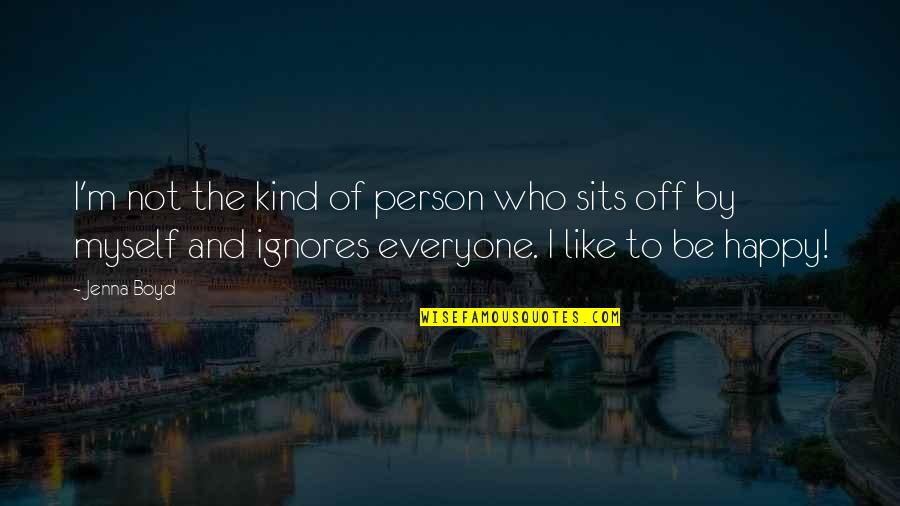 Kind Person Quotes By Jenna Boyd: I'm not the kind of person who sits