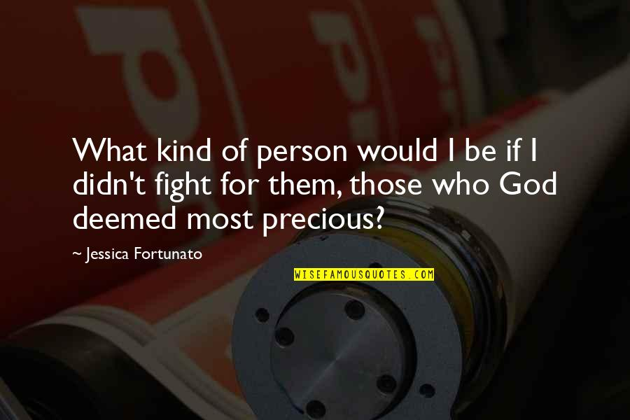 Kind Person Quotes By Jessica Fortunato: What kind of person would I be if