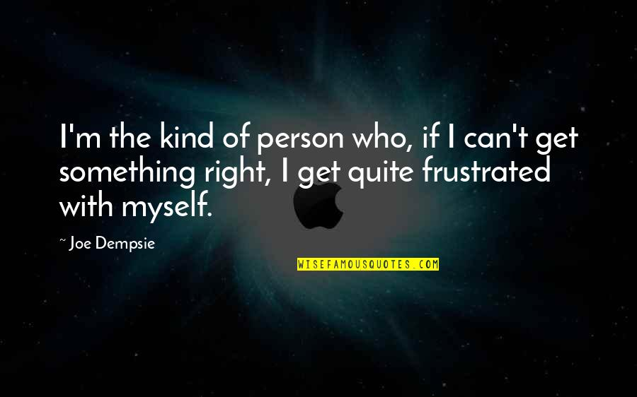 Kind Person Quotes By Joe Dempsie: I'm the kind of person who, if I