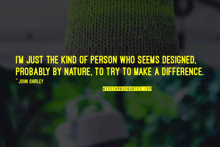 Kind Person Quotes By John Shirley: I'm just the kind of person who seems