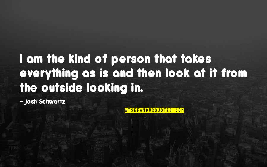 Kind Person Quotes By Josh Schwartz: I am the kind of person that takes