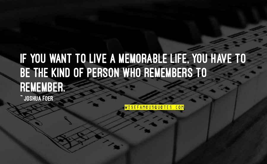 Kind Person Quotes By Joshua Foer: If you want to live a memorable life,