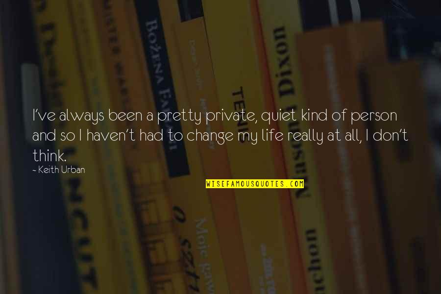 Kind Person Quotes By Keith Urban: I've always been a pretty private, quiet kind