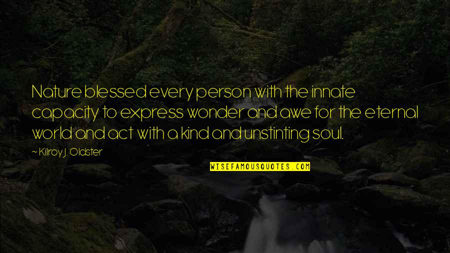 Kind Person Quotes By Kilroy J. Oldster: Nature blessed every person with the innate capacity