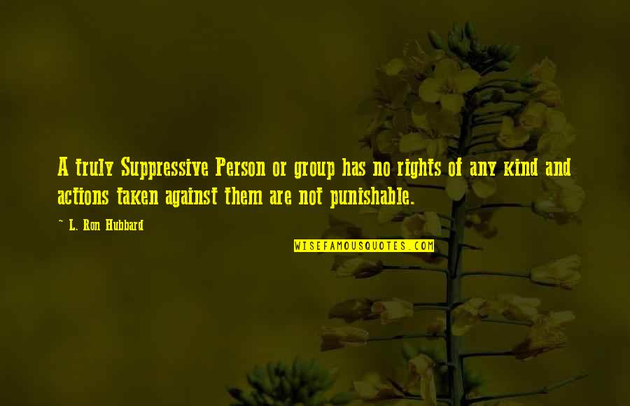 Kind Person Quotes By L. Ron Hubbard: A truly Suppressive Person or group has no