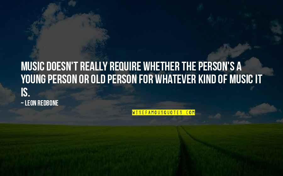 Kind Person Quotes By Leon Redbone: Music doesn't really require whether the person's a
