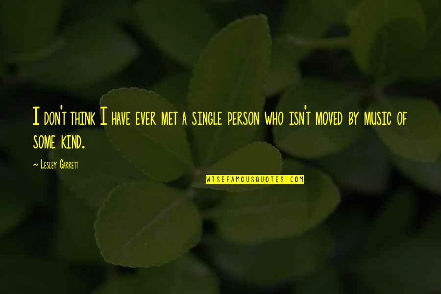 Kind Person Quotes By Lesley Garrett: I don't think I have ever met a