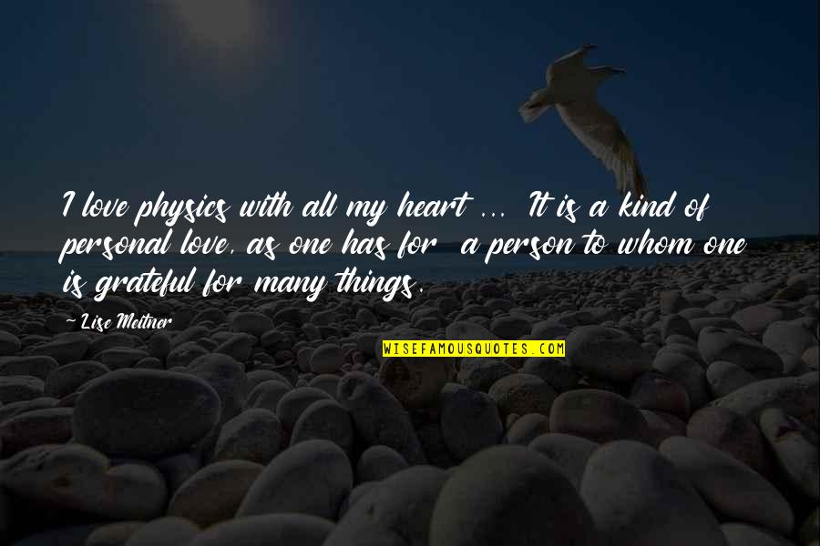 Kind Person Quotes By Lise Meitner: I love physics with all my heart ...