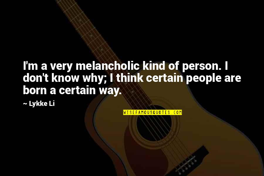 Kind Person Quotes By Lykke Li: I'm a very melancholic kind of person. I
