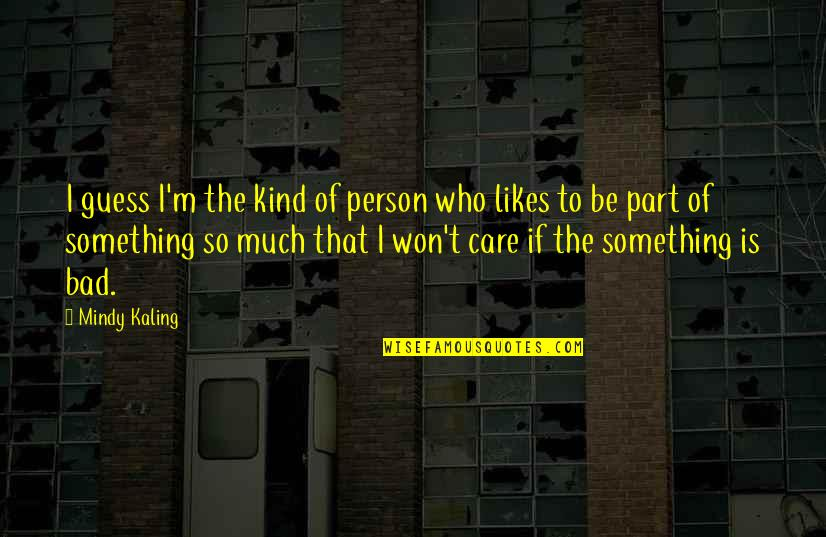 Kind Person Quotes By Mindy Kaling: I guess I'm the kind of person who