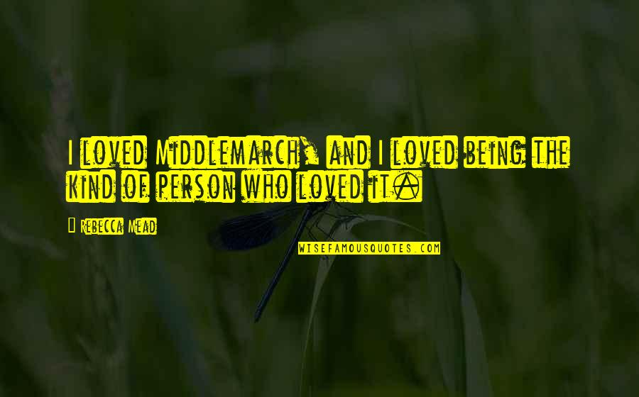 Kind Person Quotes By Rebecca Mead: I loved Middlemarch, and I loved being the