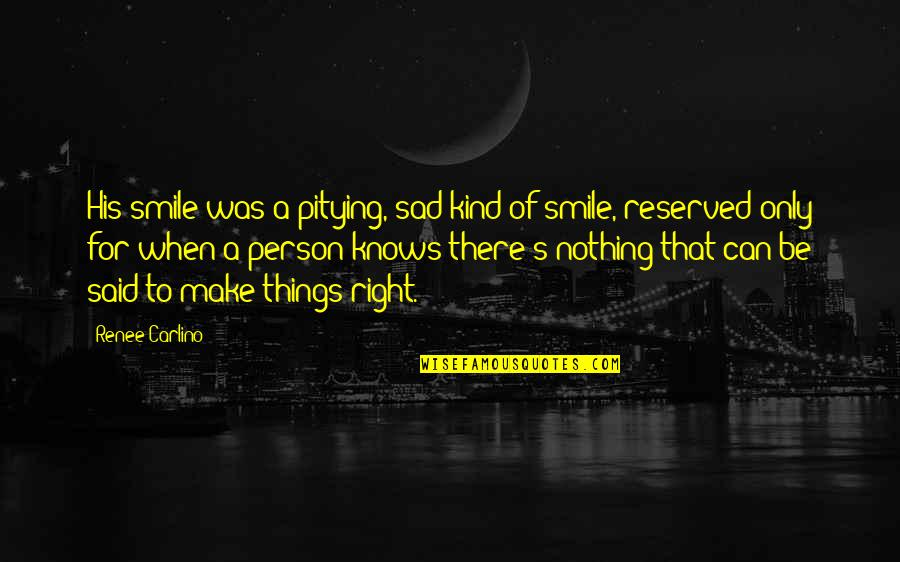 Kind Person Quotes By Renee Carlino: His smile was a pitying, sad kind of