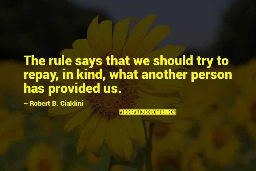 Kind Person Quotes By Robert B. Cialdini: The rule says that we should try to
