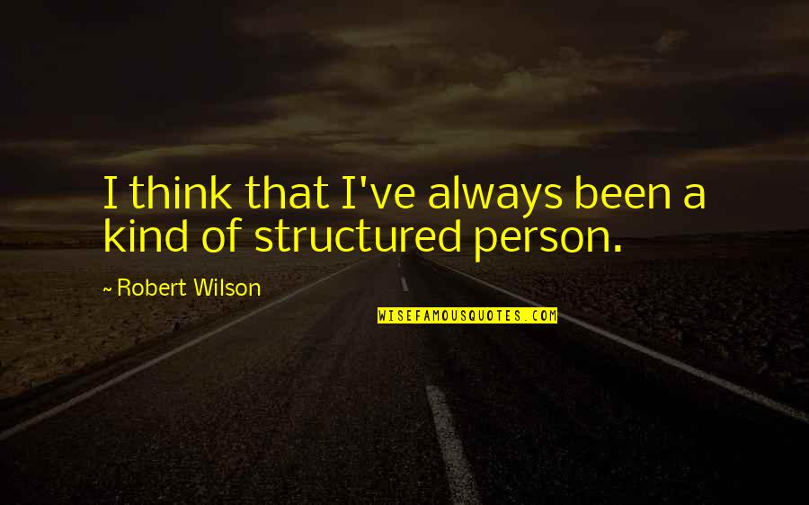 Kind Person Quotes By Robert Wilson: I think that I've always been a kind