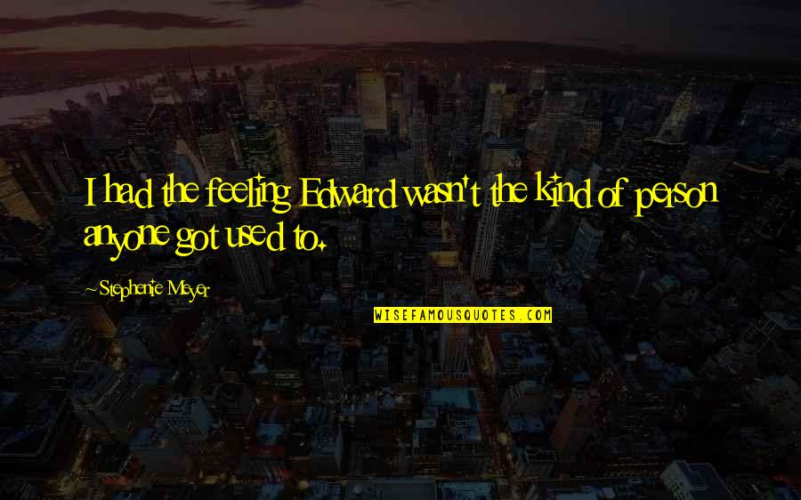 Kind Person Quotes By Stephenie Meyer: I had the feeling Edward wasn't the kind