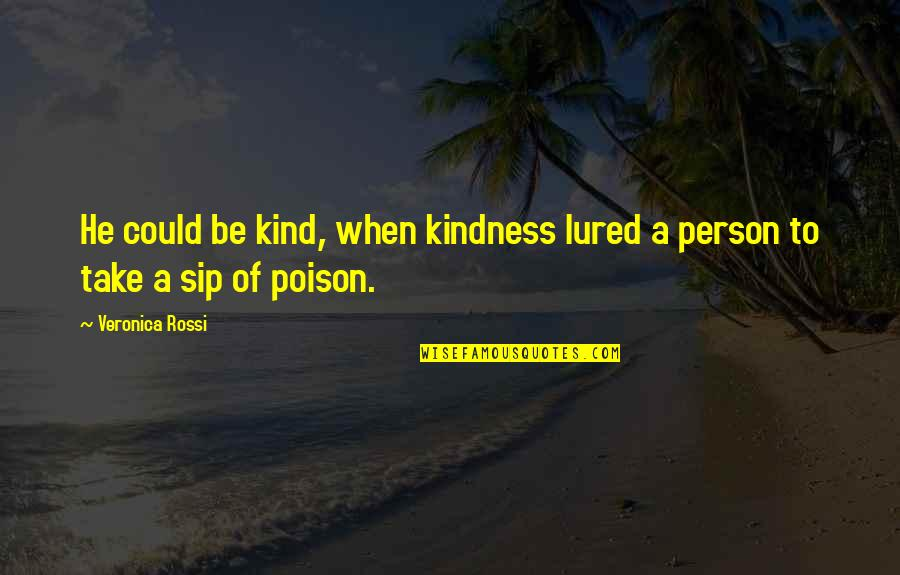 Kind Person Quotes By Veronica Rossi: He could be kind, when kindness lured a