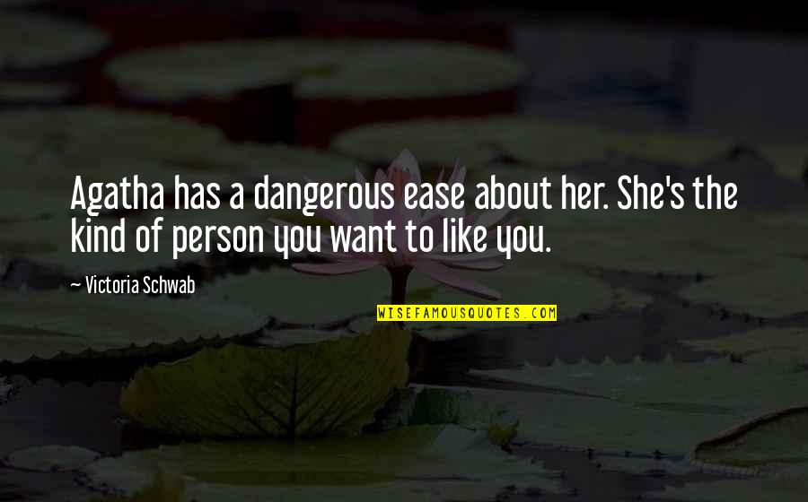 Kind Person Quotes By Victoria Schwab: Agatha has a dangerous ease about her. She's