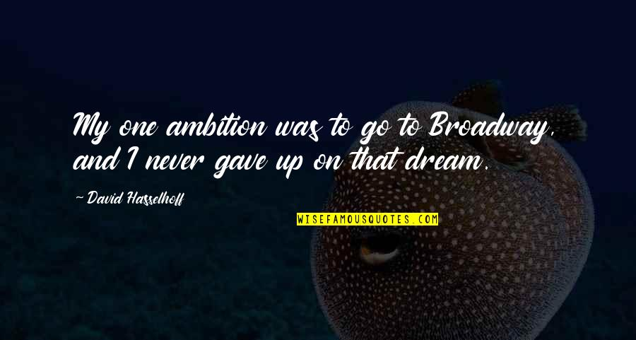 Kinde Quotes By David Hasselhoff: My one ambition was to go to Broadway,