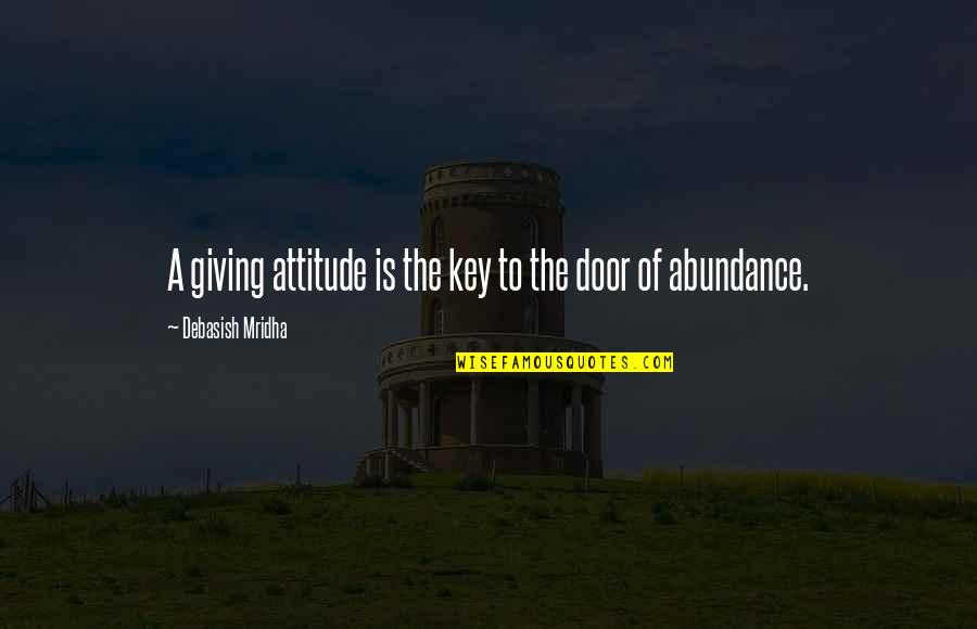 Kinde Quotes By Debasish Mridha: A giving attitude is the key to the