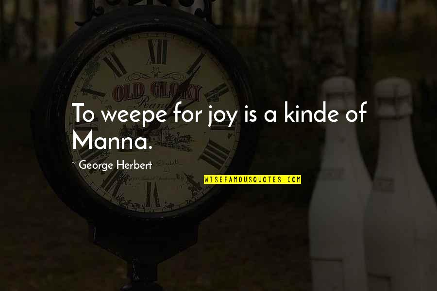 Kinde Quotes By George Herbert: To weepe for joy is a kinde of